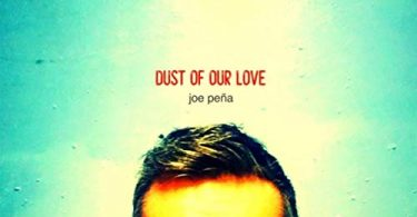 Dust Of Our Love by Joe Pena