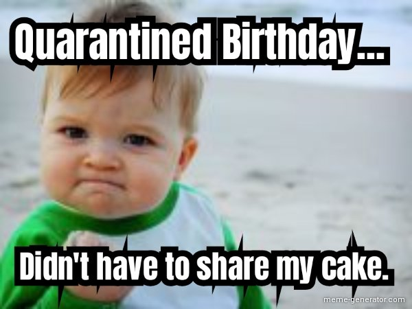 The Best Happy Birthday Quarantine Memes Guide 4 Moms