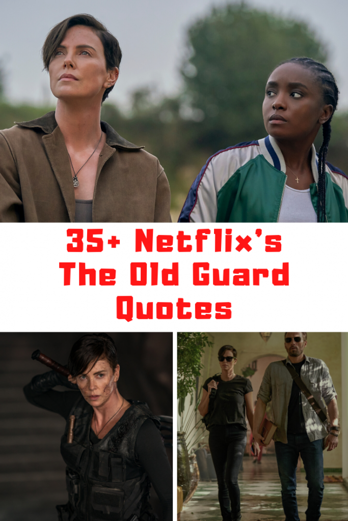 35 Bad Ass Netflix The Old Guard Quotes Guide 4 Moms